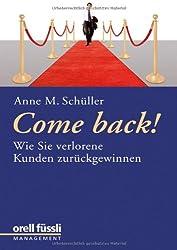 Come back!: Wie Sie verlorene Kunden zurückgewinnen