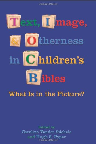 Text, Image, And Otherness In Children's Bibles: What Is In The Picture? (Society Of Biblical Literature. Semeia Studies)