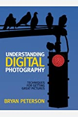 Understanding Digital Photography: Techniques for Getting Great Pictures Kindle Edition