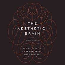 The Aesthetic Brain: How We Evolved to Desire Beauty and Enjoy Art Audiobook by Anjan Chatterjee Narrated by Bernard Setaro Clark
