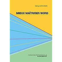Mieux maîtriser Word: Un outil de familiarisation au traitement de texte Word (Informatique du quotidien) (French Edition)