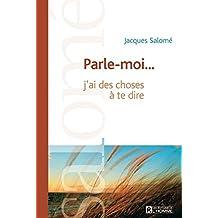 Parle-moi...: j'ai des chose à te dire - Nouvelle édition (French Edition)