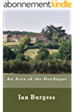 An Acre Of The Dordogne (English Edition)