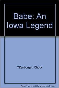 Babe: An Iowa Legend by Chuck Offenburger (1989-05-03)