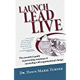 Launch Lead Live: The Executive's Guide to Preventing Resistance and Succeeding with Organizational Change