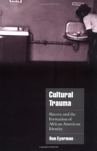 Search : Cultural Trauma: Slavery and the Formation of African American Identity (Cambridge Cultural Social Studies)