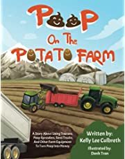 Poop On The Potato Farm: A Story About Using Tractors, Poop Spreaders, Semi Trucks, and Other Farm Equipment to Turn Poop Into Money.