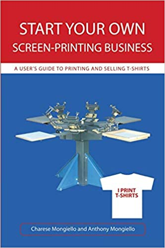 e55c2af7 Start Your Own Screen-Printing Business: A User's Guide to Printing and  Selling T-shirts: Charese Mongiello: 9780595478644: Amazon.com: Books