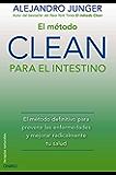 El método CLEAN para el intestino: El método definitivo para prevenir las enfermedades y mejorar radicalmente tu salud (Spanish Edition)
