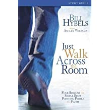 [(Just Walk Across the Room: Participant's Guide : Four Sessions on Simple Steps Pointing People to Faith)] [By (author) Bill Hybels ] published on (August, 2006)