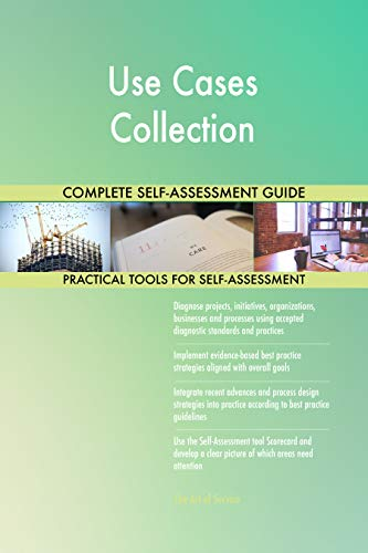 Use Cases Collection All-Inclusive Self-Assessment - More than 710 Success Criteria, Instant Visual Insights, Comprehensive Spreadsheet Dashboard, Auto-Prioritized for Quick Results