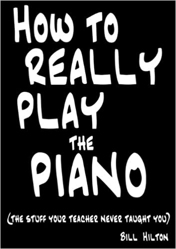 How To Really Play The Piano The Stuff Your Teacher Never Taught