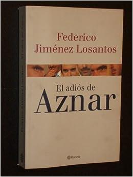El adiós de Aznar: Amazon.es: Jiménez Losantos, Federico: Libros