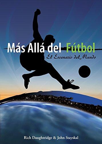 Más Allá del Fútbol: El Escenario del Mundo por Rich Daughtridge,John Stayskal