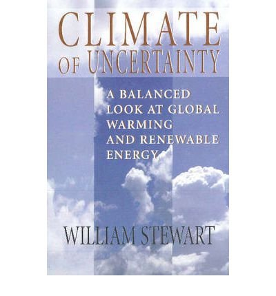 Climate of Uncertainty: A Balanced Look at Global Warming & Renewable Energy (Paperback) - Common PDF