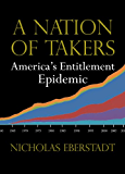 A Nation of Takers: America's Entitlement Epidemic (New threats to freedom series)