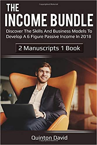 The Income Bundle Discover The Skills And Business Models To Develop A 6 Figure P Ive Income In 2018 Quinton David 9781981307821 Amazon Com Books