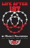 Life After 187, Wade J. Halverson, 0615595243