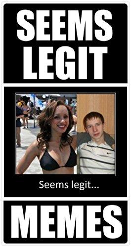 Download for free Memes: Seems Legit Funny Memes: