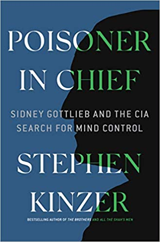 Poisoner in Chief: Sidney Gottlieb and the CIA Search for