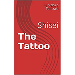The Tattoo: Shisei (Tanizaki Short Story Book 1)