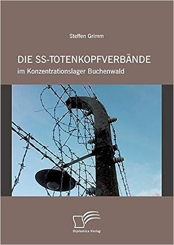 Die Ss-Totenkopfverbände im Konzentrationslager Buchenwald ...