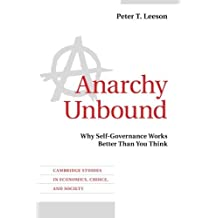 Anarchy Unbound: Why Self-Governance Works Better Than You Think (Cambridge Studies in Economics, Choice, and Society) by Peter T. Leeson (2014-04-07)