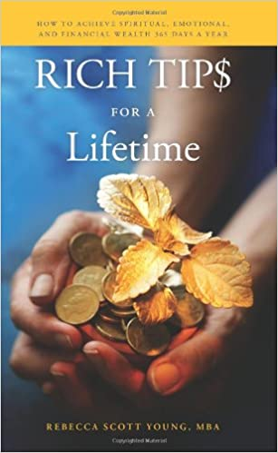 Rich Tips for a Lifetime: How to Achieve Spiritual, Emotional, and Financial Wealth 365 Days a Year