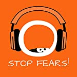 Stop Fears!: Overcome Fear and Anxiety by Hypnosis | Kim Fleckenstein