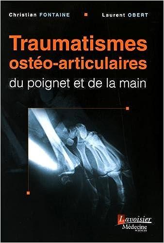 Amazon Fr Traumatismes Osteo Articulaires Du Poignet Et De La Main Fontaine Christian Obert Laurent Livres