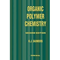 Organic Polymer Chemistry: An Introduction to the Organic Chemistry of Adhesives, Fibres, Paints, Plastics and Rubbers: An Introduction to the ... Fibres, Paints, Plastics and Rubbers