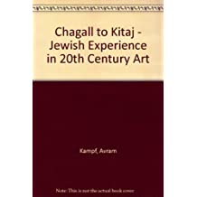 Chagall to Kitaj: Jewish Experience in the Art of the Twentieth Century by Avram Kampf (1990-10-29)