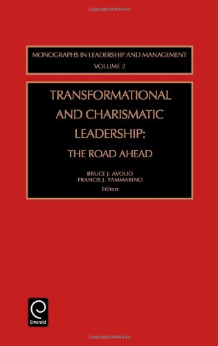 Transformational and Charismatic Leadership, Volume 2 : The Road Ahead (Monographs in Leadership and Management) (Monographs in Leadership and Management, V. 2) (Transformational And Charismatic Leadership The Road Ahead)