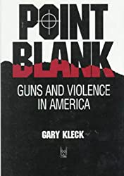 Point Blank: Guns and Violence in America (Social Institutions and Social Change)