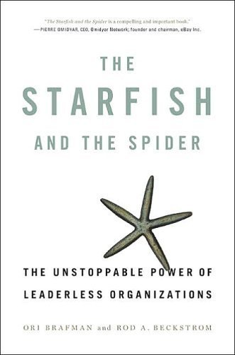 The Starfish and the Spider: The Unstoppable Power of Leaderless Organizations by Brafman, Ori, Beckstrom, Rod A.(October 5, 2006) Hardcover