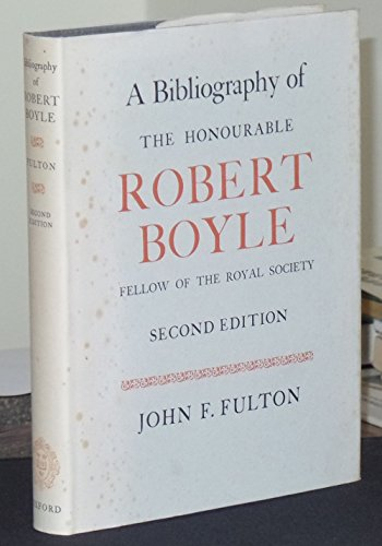 A Bibliography of the Honourable Robert Boyle: Fellow of the Royal Society