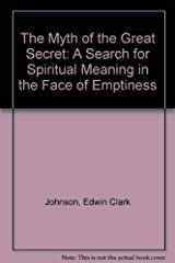 The Myth of the Great Secret: A Search for Spiritual Meaning in the Face of Emptiness Hardcover