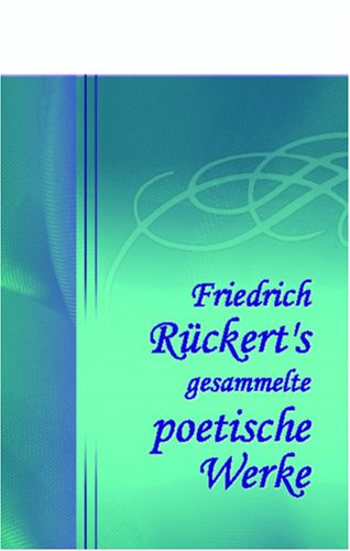 Friedrich Rückert's gesammelte poetische Werke: Band I Taschenbuch – 23. November 2001 Adamant Media Corporation 0543827410 POE000000 POE001000