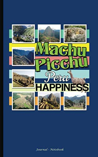 Machu Picchu Peru Happiness Journal - Notebook: DIY Writing Diary Planner Travel Note Book - 100 Lined Pages + 8 Blank (54 Sheets), Small 5x8