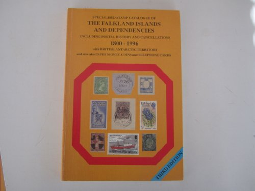 Specialized Stamp Catalogue of the Falkland Islands and Dependencies Including Postal History and Cancellations 1800 -1996 with British Antarctic Territory and Also Paper Money, Coins and Telephone Cards (Stamp Catalog of The Falkland Islands)