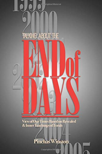 Talking About The End Of Days  View Of Our Times Based On Revealed And Inner Teachings Of Torah