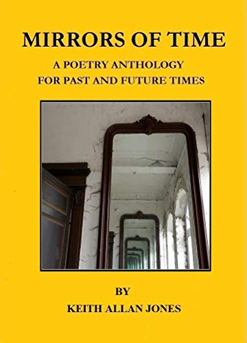MIRRORS OF TIME: A Poetry Anthology For Past and Future Times
