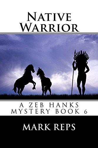 NATIVE WARRIOR (ZEB HANKS: Small Town Sheriff Big Time Trouble Book 6) (Ten Native American Commandments)
