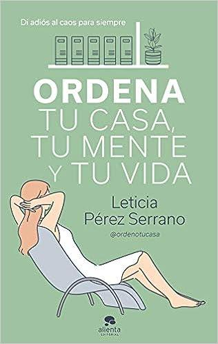 Ordena tu casa, tu mente y tu vida de Leticia Pérez Serrano