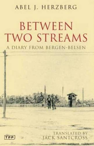 Between Two Streams: A Diary from Bergen-Belsen (Tauris Parke Paperbacks) (Diary Of Bergen Belsen)
