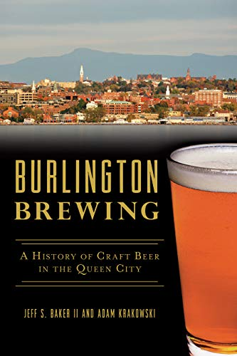 Burlington Brewing: A History of Craft Beer in the Queen City (American Palate) by Jeff S. Baker II, Adam Krakowski