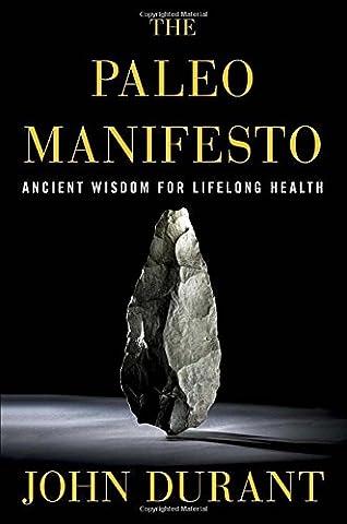 The Paleo Manifesto: Ancient Wisdom for Lifelong Health (History Manifesto)