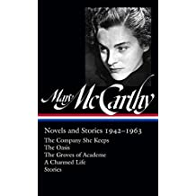 Mary McCarthy: Novels & Stories 1942-1963 (LOA #290): The Company She Keeps / The Oasis / The Groves of Academe / A Charmed Life / stories (The Library of America)