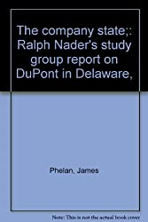 The company state;: Ralph Nader's study group report on DuPont in Delaware,