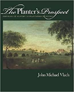Book The Planter's Prospect: Privilege and Slavery in Plantation Paintings